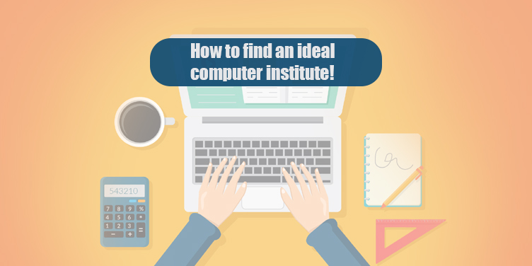 How to find an ideal computer institute for you